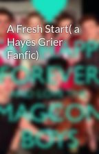 A Fresh Start( a Hayes Grier Fanfic) by Syphrie