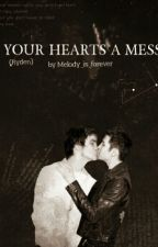Your Hearts A Mess. (Ryden Fanfic) by Melody_is_Forever