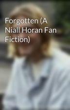 Forgotten (A Niall Horan Fan Fiction) by Musiclover454
