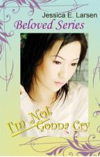 I'm Not Gonna Cry (Filipino romance) [complete- to be edited] by jessicaelarsen