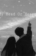 My Head Or Heart? by Idkreallyknowaname
