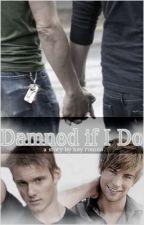 Damned if I Do (Boy x Boy) by Hey_Romeo