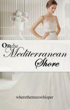On the Mediterranean Shore by wherethetreeswhisper