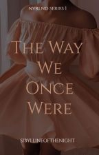 The Way We Once Were (NVRLND SERIES 1) by sibyllineofthenight
