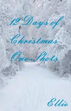 12 Days Of Christmas One-Shots by EllieMatlyn
