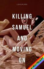 Killing Samuel and Moving On by lehualani