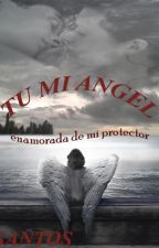 TU MI ANGEL ( enamorada de mi protector) by TamaraSantosLeiva