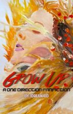 Grow Up (A One Direction Fanfic) by 1dream41d