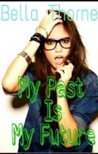 My Past Is My Future by bellathorne13