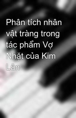 Phân tích nhân vật tràng trong tác phẩm Vợ Nhặt của Kim Lân