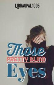 Those Pretty Blind Eyes by libraopal1005