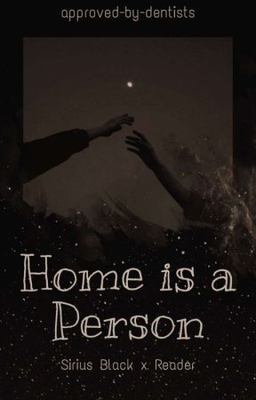 Home is a Person - Sirius Black x Reader series by approved_by_dentists