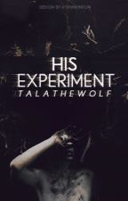 His Experiment [FIRST EDIT] by TalatheWolf