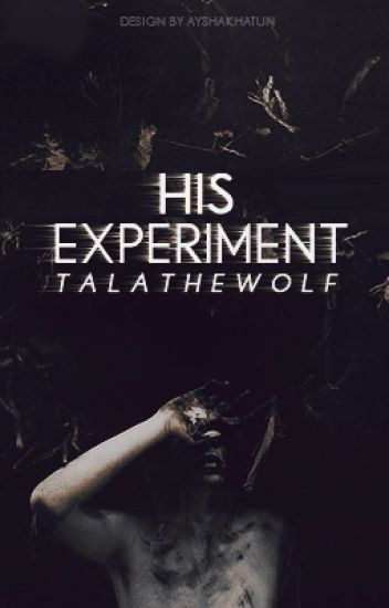 His Experiment [FIRST EDIT]