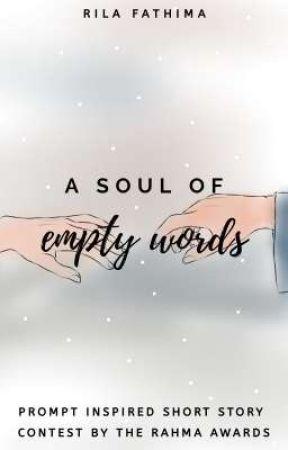 ° A Soul Of Empty Words ° Prompt Inspired Short Story Contest ° by RilaF7