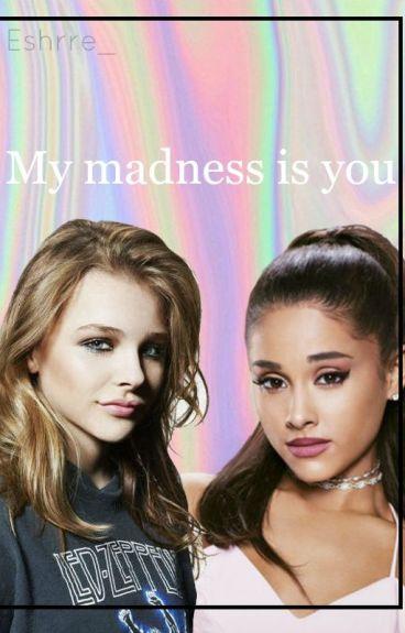 My madness is you |Ariana grande y tú| Terminada