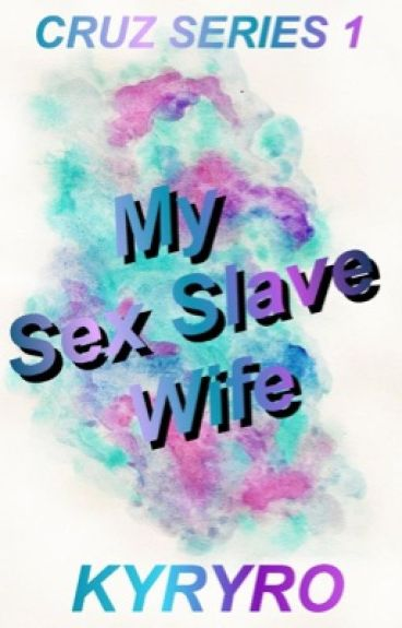 My Sex Slave Wife (SERIESOFCRUZ 1)