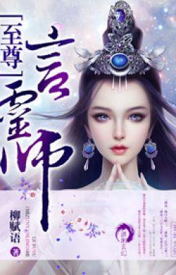 Đọc truyện Chí tôn ngôn linh sư - Liễu Phú Ngữ (NP)