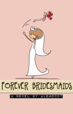 Forever Bridesmaids by alem0007