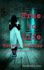 True-to-Life Horror Story (A compilation of one shot stories based on real-life) by KeeMusicLover