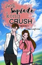 Ang Suplado kong Crush [BOOK 1] by BrosCeng