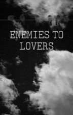 enemies to lovers by smxkewhiskey