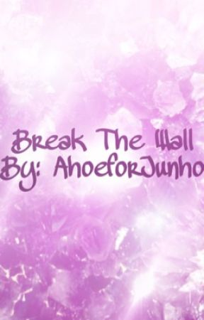 Break The Wall by AhoeforJunho