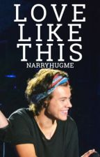 Love Like This [Harry Styles] // discontinued :( by narryhugme