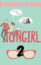 Fangirl 2 (Fanfiction) by Fictionamz