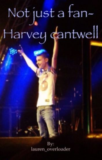 Not just a fan- Harvey Cantwell fanfiction