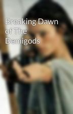 Breaking Dawn of The Demigods by KimberlyHall