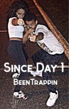 Since Day 1 by BeenTrappin