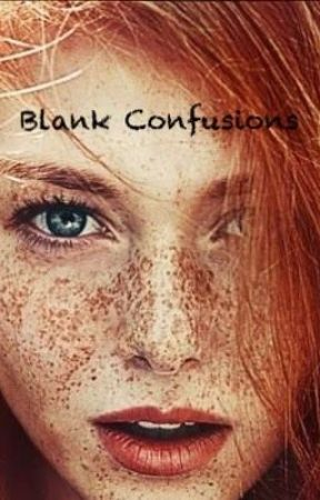 Blank Confusions by Lukewarmluvergurl