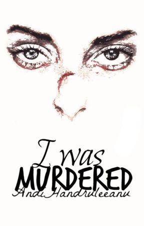 I Was Murdered  by AndiHandruleeanu