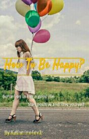 How To Be Happy? by HappyYouHappyMe