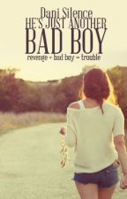He's Just Another Bad Boy || Book 1 by Dani_Silence