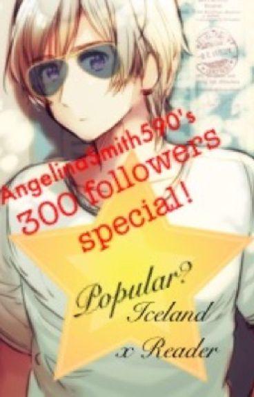 300 + 400 followers special: Popular? (Iceland x Reader)