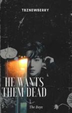 He Wants Them Dead | tbz✔ by tbznewberry
