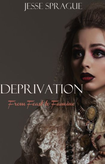 Deprivation- The Feast and the Famine