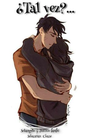 ¿Tal vez?... (Solangelo y Percico fanfic) by Sebastian_Chase