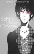 Behind Those Glasses by misaholmes