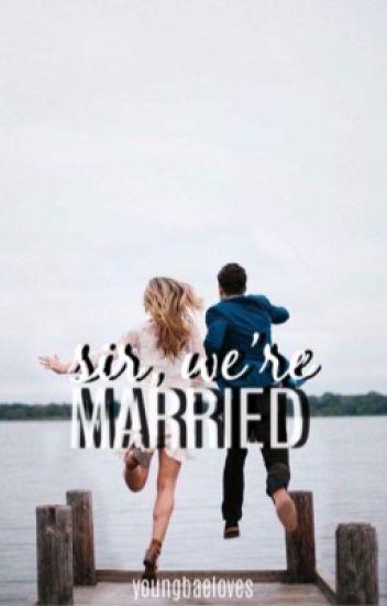 Sir, we're married!?