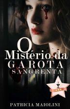 O Mistério da Garota Sangrenta by PatriciaMaiolini