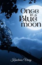 Once in a Blue moon by kvstoryhub