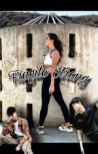 »Fragile Strong« by Sarah13lewser
