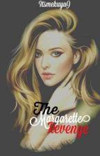The Margarette Revenge by ItsmekuyaJ