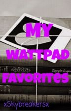My Wattpad Favorites by xSkybreakersx