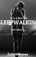 It's Like I'm Sleepwalking (Oliver Sykes y _____) by CatsNRoses