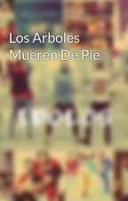 Los Arboles Mueren De Pie by ChicaStark7