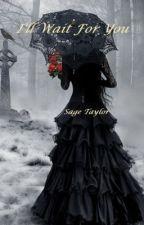 I'll Wait For You by SageTaylor